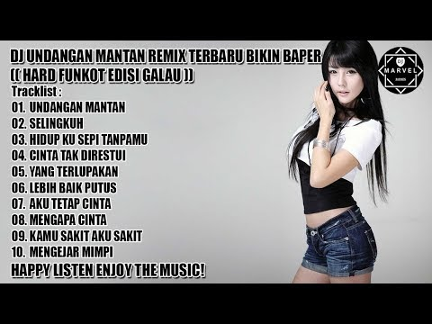 DJ UNDANGAN MANTAN REMIX TERBARU BIKIN BAPER 2018 (( HARD FUNKOT EDISI GALAU ))