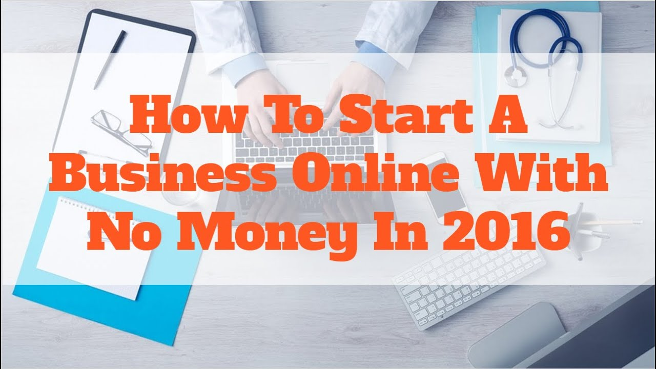How To Start A Business Online With No Money In 2016 - YouTube