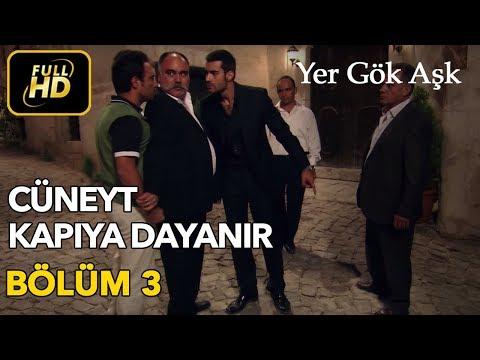 Yer Gök Aşk 3. Bölüm / Full HD (Tek Parça) - Cüneyt Kapıya Dayanıyor