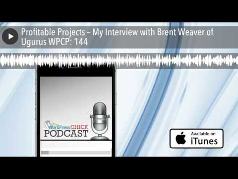 Profitable Projects – My Interview with Brent Weaver of Ugurus WPCP: 144