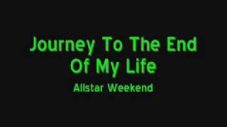Journey To The End Of My Life lyrics - Allstar Weekend (lyrics)