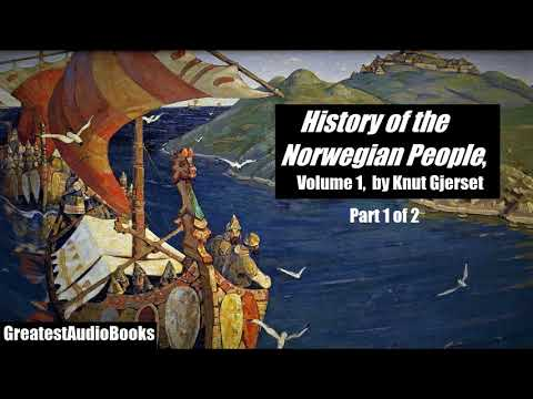 HISTORY OF THE NORWEGIAN PEOPLE Vol. 1 by Knut Gjerset - FULL AudioBook | GreatestAudioBooks - P1of2