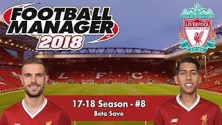 FM18 Beta | Liverpool #8 | CAN WE GET TOP 4? | Football Manager 2018 Beta Gameplay