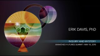 Erik Davis - Inquiry and Mystery | Awakened Futures Summit 2019