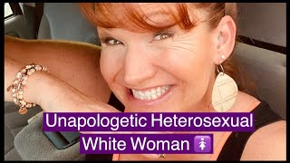 UNAPOLOGETIC HETEROSEXUAL WHITE WOMAN & PROUD OF IT. Sorry Not Sorry If I Offend  ;)