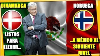 ¡DINAMARCA Y NORUEGA LISTOS PARA APOYAR A MEXICO! A FAVOR DEL PLAN DE AMLO - ESTADISTICA POLITICA
