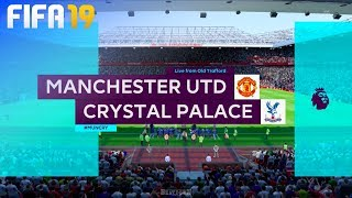 FIFA 19 - Manchester United vs. Crystal Palace @ Old Trafford