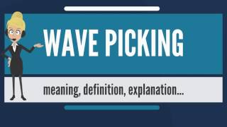 What is WAVE PICKING? What does WAVE PICKING mean? WAVE PICKING meaning, definition & explanation