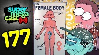 SuperMegaCast - EP 177: The Female Body