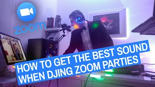 How To Get The Best Sound When DJing Zoom Parties