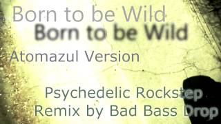 Born to be Wild - Atomazul and Bad Bass Drop