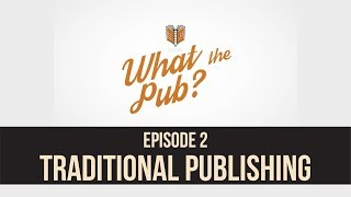 What the Pub? Episode 2 - When to Get a Traditional Publisher