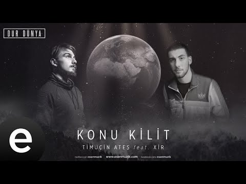Timuçin Ateş Ft. Xir - Konu Kilit - Official Audio #durdünya - Esen Müzik