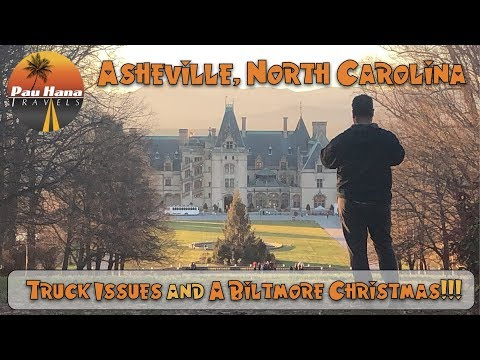 Visiting Asheville, NC, Truck Issues And A Biltmore Christmas