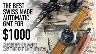 The Best $1000 Swiss Made Automatic GMT Watch - Christopher Ward C65 Trident GMT Review