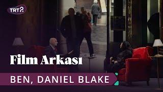 Ben, Daniel Blake (I, Daniel Blake)   Film Arkası 17. Bölüm