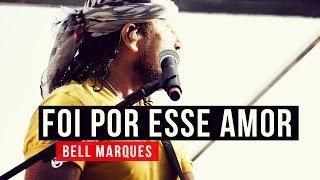 Baixar Bell Marques - Foi Por Esse Amor - YouTube Carnaval 2015