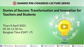 [Webinar] SEAMEO PreCongress Lecture Series: Transformation and Innovation for Teachers and.(8 Apr)