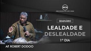 Seminário Lealdade e Deslealdade - 1º dia - Ap. Robert Doddo - IECG