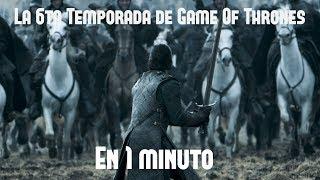 La Sexta Temporada de Game Of Thrones en 1 Minuto