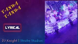 Tanha Tanha (Lyrical Video)   DJ Knight   Strobe Studios   Best Romantic Song 2019