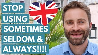 STOP Using SOMETIMES, SELDOM & ALWAYS! (What Native English Speakers Say Instead)