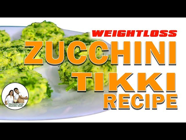 High Fiber Zucchini Tikki | Weight Loss Recipe || BodyProCoach || Praveen Nair | Maahek Nair