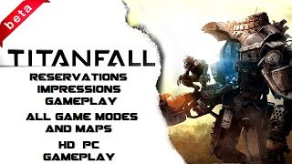 TitanFall Beta - Reservations/Impressions/Gameplay - All Game Modes and Maps (HD PC Gameplay)