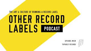 Other Record Labels Podcast - #028 - Topshelf Records (Field Mouse, Bellows, Boyscott)