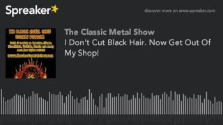 I Don't Cut Black Hair. Now Get Out Of My Shop!