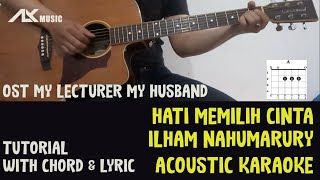 OST My Lecturer My Husband   Hati Memilih Cinta - Ilham Nahumarury [ Acoustic Karaoke ]