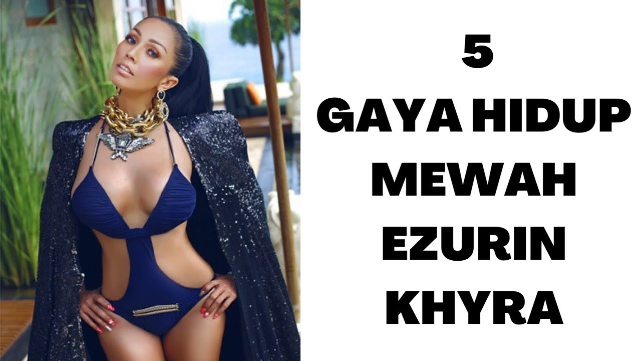 Download EZURIN KHYRA  : 5 GAYA HIDUP MEWAH IKON FESYEN ANTARABANGSA