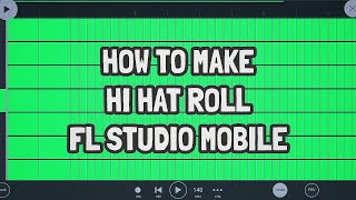 Tutorial #3 : How To Make HI HAT ROLLS IN FL STUDIO MOBILE!!
