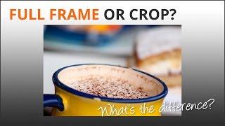 Photography Tips: Full Frame & Crop Sensor Cameras