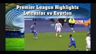 Highlights Leicester vs Everton Premier League