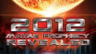 2012 Mayan Prophecy Revealed - FREE MOVIE