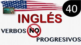 Curso de Ingles - LECCION 40 (Verbos NO Progresivos) - STATIVE VERBS / NON ACTION VERBS