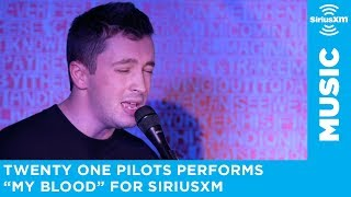 "twenty one pilots - ""My Blood"" [LIVE @ SiriusXM]"