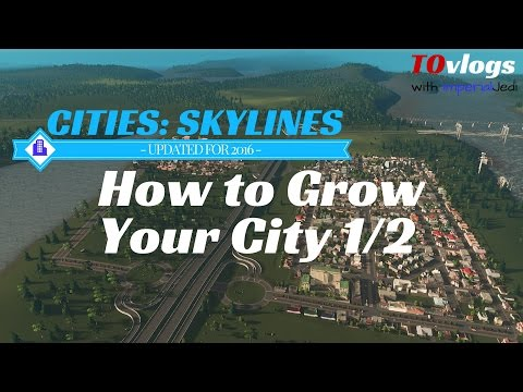 Cities: Skylines - How to Grow Your City 1/2 [UPDATED TUTORIAL for 2016]