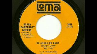 "Barry ""Barefoot"" Beefus - Go Ahead On Baby (Loma)"
