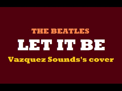 The beatles - LET IT BE (lyrics) -  Vazquez Sounds's cover