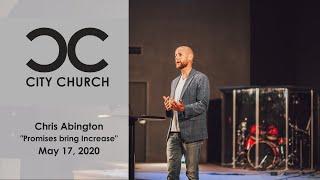 Promises Bring Increase I City Church I 5-17-20