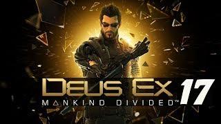 DEUS EX MANKIND DIVIDED #17