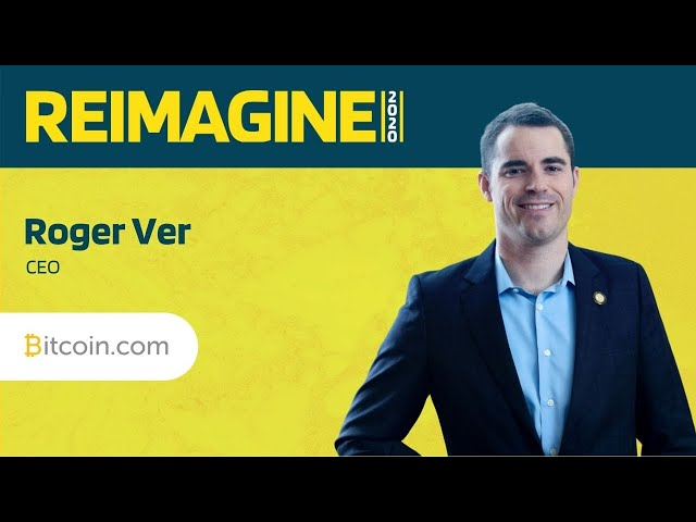 REIMAGINE 2020 v2.0 - Roger Ver - Bitcoin.com - Peer-to-Peer Cash