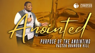 PURPOSE OF THE ANOINTING // PASTOR BRANDON HILL (sermon)