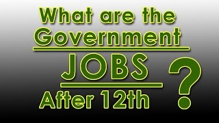 Government Jobs after 12th in India