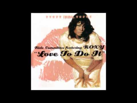 Love To Do It (Danny Tenaglia Remix) - The Ride Committee featuring Roxy.