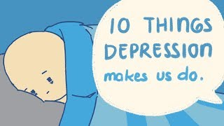 10 Things Depression Makes Us Do