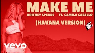 Britney Spears feat. Camila Cabello - Make Me (Havana Version)