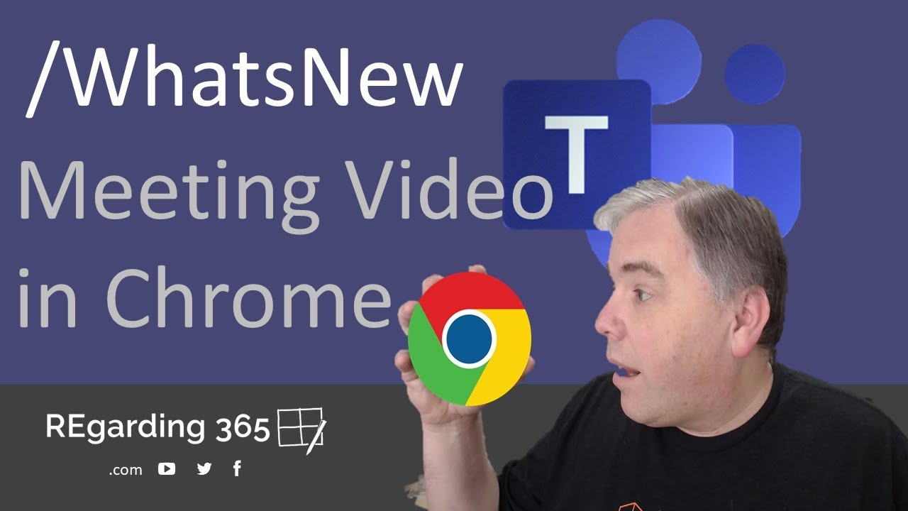 Meeting Video in Chrome /WhatsNew in Microsoft Teams